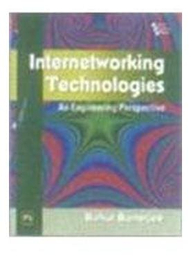 Internetworking Technologies: An Engineering Perspective 1st Edition