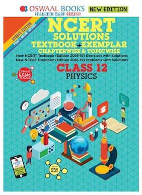 Oswaal NCERT Solutions Textbook + Exemplar Class 12 Physics (March 2019 Exam) Book