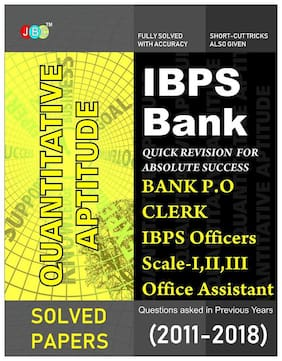 IBPS Bank Quantitative Aptitude: Bank PO;Clerk;IBPS Officers Scale-I;II;III;IBPS Office;Assistant Questions asked in Previous Years (2011-2018).