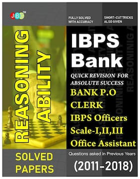 IBPS Bank Reasoning Ability: Bank PO;Clerk;IBPS Officers Scale-I;II;III;IBPS Office Assistant;Questions asked in Previous Years (2011-2018).