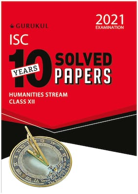 10 Years Solved Papers - Humanities: ISC Class 12 for 2021 Examination