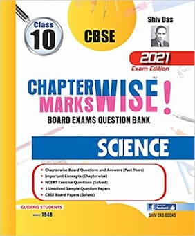 CBSE Chapterwise and Markswise Board Exam Question Bank By SHIVDAS for Class 10 Science (2021 Board Exam Edition)