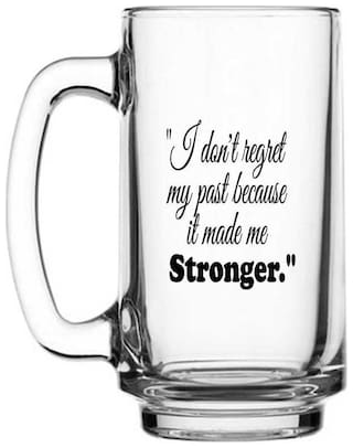 I don't regret my past beacuse it made me stronger  Printed Juice /Milk/ Cold Drinkds &  Beer Glass Mug by Juvixbuy