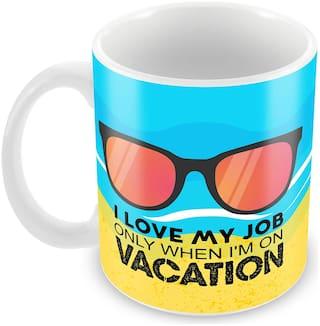 Tuelip I Love My Job Only When I'm On Vacation Funny Quote Printed Mug Ceramic Mug 350 ML-Valentine Day Gift Mug