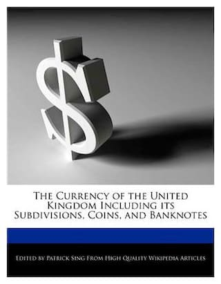 The Currency of the United Kingdom Including its Subdivisions  Coins  and Banknotes